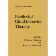 Handbook of Child Behavior Therapy by T.Steuart Watson