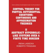 Control Theory for Partial Differential Equations: Volume 2, Abstract Hyperbolic-like Systems Over a Finite Time Horizon: Abstract Hyperbolic-like Systems Over a Finite Time Horizon v. 2 by Irena Lasiecka