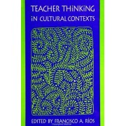 Teacher Thinking in Cultural Contexts by Francisco Alfonso Rios