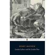 London Labour and the London Poor: Selection by Henry Mayhew