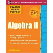 Practice Makes Perfect Algebra II by Christopher Monahan