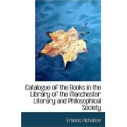 Catalogue of the Books in the Library of the Manchester Literary and Philosophical Society by Francis Nicholson
