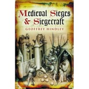 Medieval Sieges & Siegecraft by Geoffrey Hindley