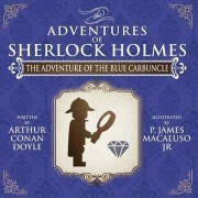 The Adventure of the Blue Carbuncle - The Adventures of Sherlock Holmes Re-Imagined by James P. Macaluso