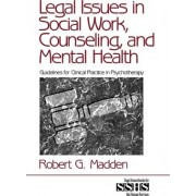 Legal Issues in Social Work, Counseling, and Mental Health by Robert G. Madden