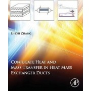 Conjugate Heat and Mass Transfer in Heat Mass Exchanger Ducts by Li-Zhi Zhang