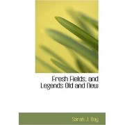 Fresh Fields, and Legends Old and New by Sarah J Day
