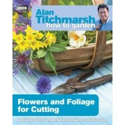 Alan Titchmarsh How to Garden: Flowers and Foliage for Cutting by Alan Titchmarsh