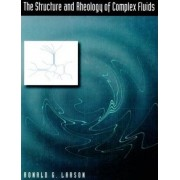 The Structure and Rheology of Complex Fluids by Ronald G. Larson