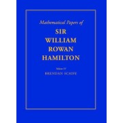 Mathematical Papers of Sir William Rowan Hamilton: Volume 4, Geometry, Analysis, Astronomy, Probability and Finite Differences, Miscellaneous: Geometry, Analysis, Astronomy, Probability and Finite Differences, Miscellaneous v. 4 by William Rowan Hamilton
