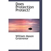 Does Protection Protect? by William Mason Grosvenor
