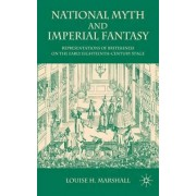 National Myth and Imperial Fantasy by Louise H. Marshall