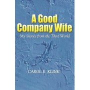 A Good Company Wife by Carol E Klink