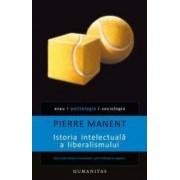 Istoria intelectuala a liberalismului - Pierre Manent