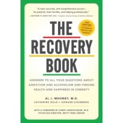 The Recovery Book: Answers to All Your Questions about Addiction and Alcoholism and Finding Health and Happiness in Sobriety, Paperback