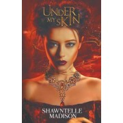 Under My Skin by Shawntelle Madison