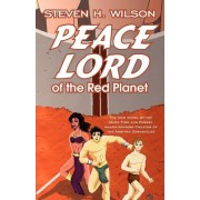 Peace Lord of the Red Planet by Steven H Wilson