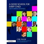 A Good School for Every Child by Sir Cyril Taylor