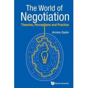 The World of Negotiation: Theories, Perceptions and Practice by Amira Galin
