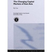 The Changing Capital Markets of East Asia by Ky Cao