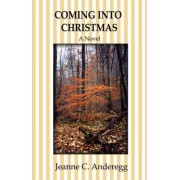 Coming Into Christmas by Jeanne C Anderegg