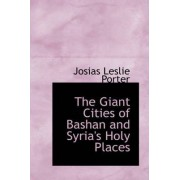 The Giant Cities of Bashan and Syria's Holy Places by Josias Leslie Porter