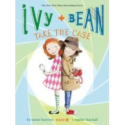 Ivy and Bean Take the Case: Book 10 by Annie Barrows