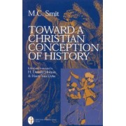 Toward a Christian Conception of History by M. C. Smit