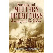 Narrative of Military Operations During the Civil War by Joseph E. Johnston
