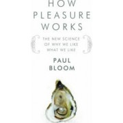 How Pleasure Works by Paul Bloom