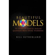 Beautiful Models: 70 Years Of Exactly Solved Quantum Many-body Problems by Bill Sutherland