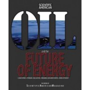 Oil and the Future of Energy by Scientific American