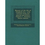Memoir of the Life of Elizabeth Fry, with Extracts from Her Journal and Letters Volume 2 - Primary Source Edition by Elizabeth Gurney Fry