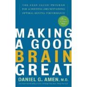 Making A Good Brain Great by Daniel G. Amen