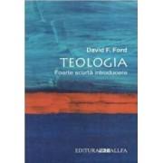 Teologia Foarte Scurta Introducere - David F. Ford