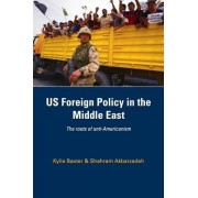 US Foreign Policy in the Middle East by Shahram Akbarzadeh
