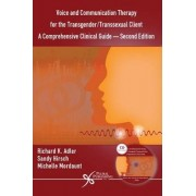 Voice and Communication Therapy for the Transgender/Transsexual Client by Richard Kenneth Adler