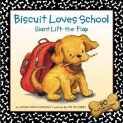 Biscuit Loves School Lift the Flap by Alyssa Satin Capucilli