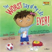 Worst Day of My Life Ever! by Julia Cook