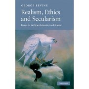 Realism, Ethics and Secularism by George Levine