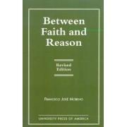 Between Faith and Reason by Francisco Jose Moreno