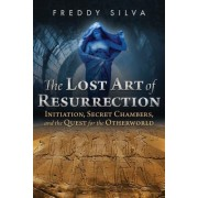 The Lost Art of Resurrection: Initiation, Secret Chambers, and the Quest for the Otherworld