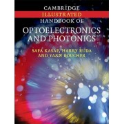Cambridge Illustrated Handbook of Optoelectronics and Photonics by Safa O. Kasap