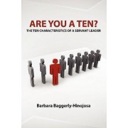 Are You a Ten? the Ten Characteristics of a Servant Leader by Barbara Baggerly-Hinojosa