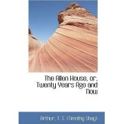 The Allen House, Or, Twenty Years Ago and Now by Arthur T S (Timothy Shay)