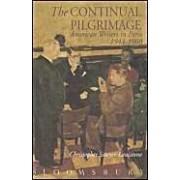 The Continual Pilgrimage: American Writers In Paris, 1944-60