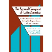 The Second Conquest of Latin America by Steven C. Topik