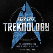 Treknology: The Science of Star Trek from Tricorders to Warp Drive - Ethan Siegel