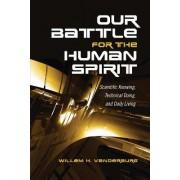 Our Battle for the Human Spirit by Willem H. Vanderburg