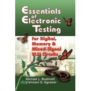 Essentials of Electronic Testing for Digital, Memory and Mixed-signal VLSI Circuits by Michael L. Bushnell
